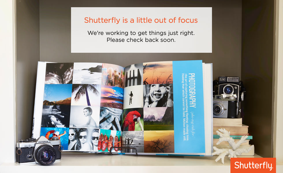 Shutterfly is a little out of focus. Were working to get things just right. Please check back in soon.
