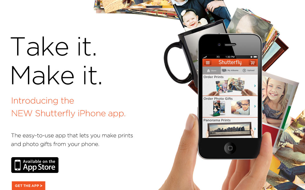 Take it. Make it. Introducing the NEW Shutterfly iPhone app. The easy-to-use app that lets you make prints and photo gifts from your phone. Available on the App Store - Get the App