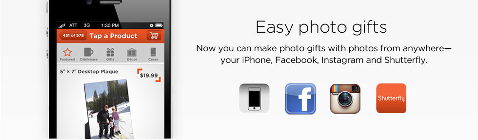 Easy photo gifts - Now you can make photo gifts with photos from anywhere -- your iPhone, Facebook, Instagram and Shutterfly.