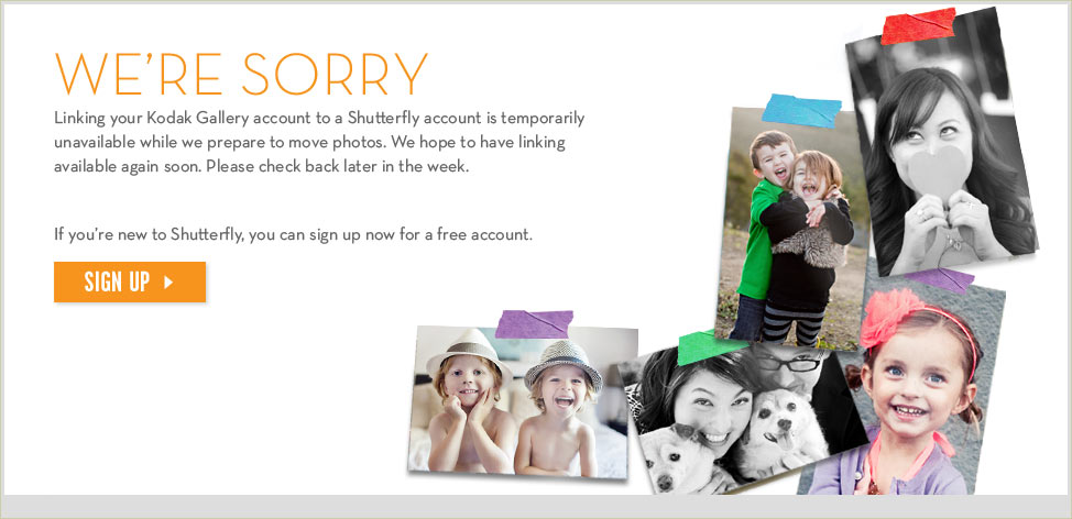 We're Sorry.  Linking your Kodak Gallery account to a Shutterfly account is temporarily unavailable.