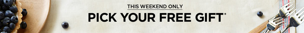 THIS WEEKEND ONLY - PICK YOUR FREE GIFT*