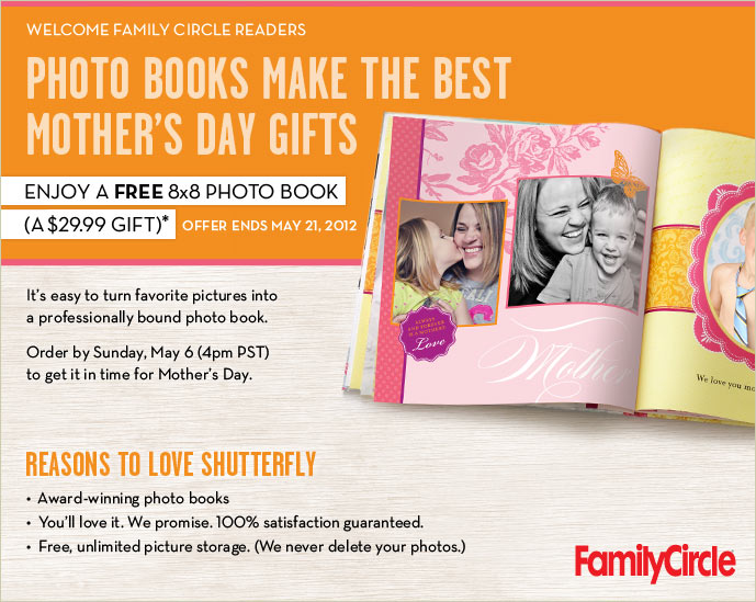 WELCOME FAMILY CIRCLE READERS - PHOTO BOOKS MAKE THE BEST MOTHER'S DAY GIFTS - ENJOY A FREE 8X8 PHOTO BOOK