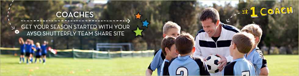 COACHES - GET YOUR SEASON STARTED WITH YOUR AYSO SHUTTERFLY TEAM SHARE SITE