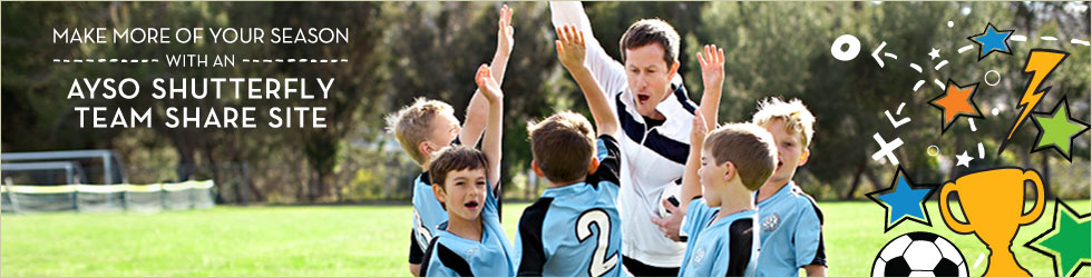 Make More Of Your Season With An AYSO Shutterfly Team Share Site