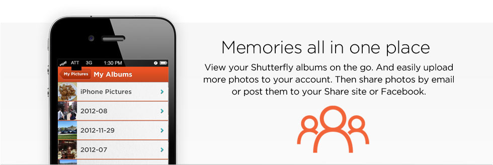 Memories all in one place - View your Shutterfly albums on the go. And easily upload more photos to your account. Then share photos by email or post them to your Share site or Facebook.