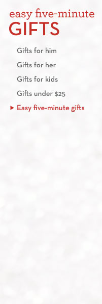 EASY FIVE-MINUTE GIFTS